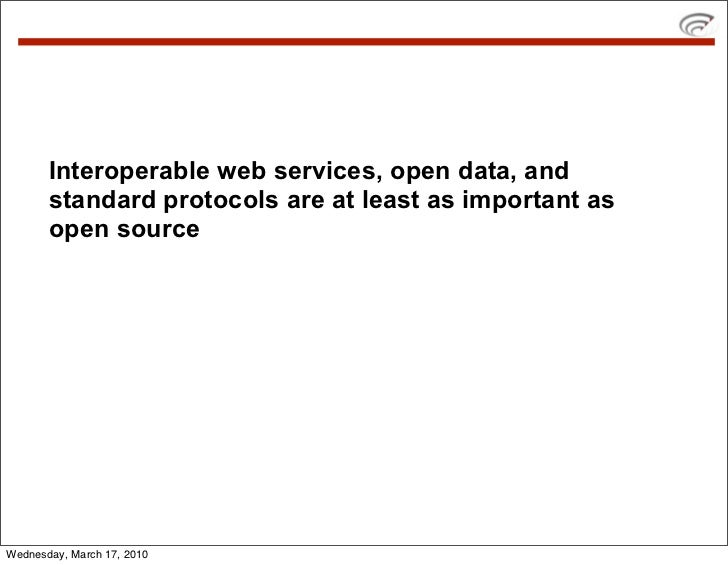 Interoperable web services, open data, and        standard protocols are at least as important as        open source     W...