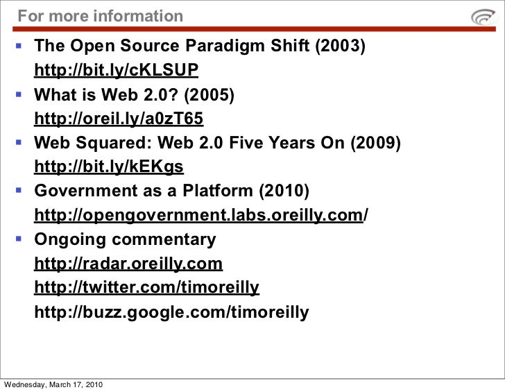For more information    The Open Source Paradigm Shift (2003)     http://bit.ly/cKLSUP    What is Web 2.0? (2005)     ht...