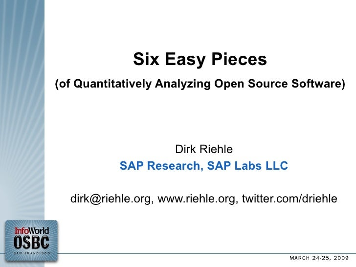 Six Easy Pieces (of Quantitatively Analyzing Open Source Software) ‏ Dirk Riehle SAP Research, SAP Labs LLC dirk@riehle.or...