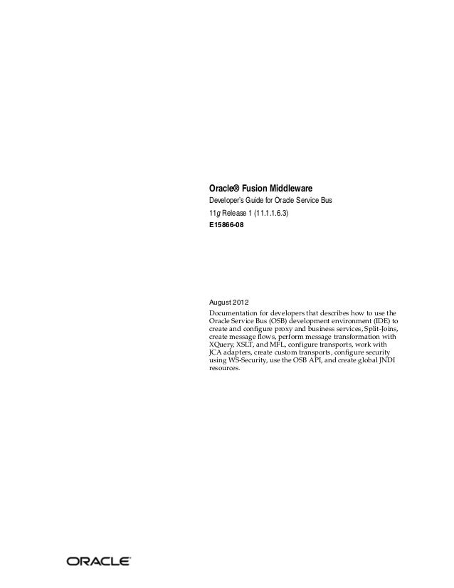 Oracle® Fusion MiddlewareDeveloper's Guide for Oracle Service Bus11g Release 1 (11.1.1.6.3)E15866-08August 2012Documentati...