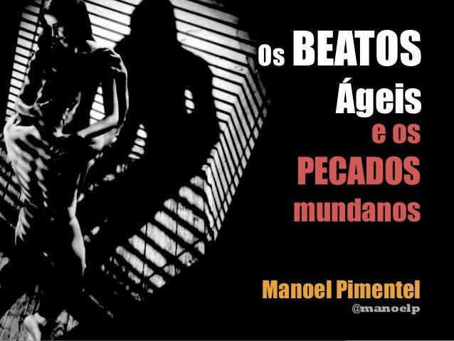 Os BEATOS  Ágeis  e os  PECADOS  mundanos  Manoel Pimentel  @manoelp