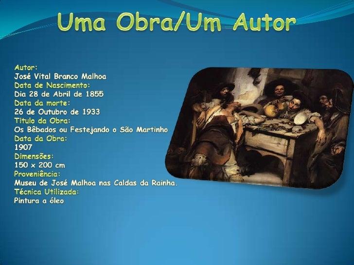 Uma Obra/Um Autor<br />Autor:<br />José Vital Branco Malhoa<br />Data de Nascimento: <br />Dia 28 de Abril de 1855<br />Da...