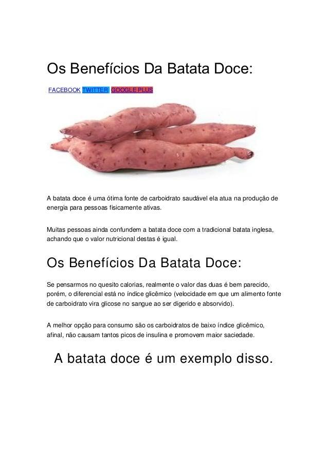 Os Benefícios Da Batata Doce: FACEBOOK TWITTER GOOGLE PLUS A batata doce é uma ótima fonte de carboidrato saudável ela atu...