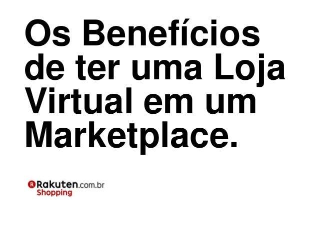 Os Benefíciosde ter uma LojaVirtual em umMarketplace.