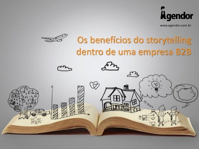 www.agendor.com.br Os benefícios do storytelling dentro de uma empresa B2B
