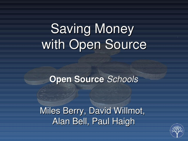 Saving Moneywith Open Source  Open Source SchoolsMiles Berry, David Willmot,   Alan Bell, Paul Haigh
