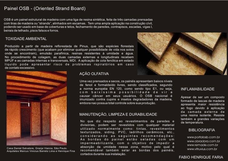 Painel OSB - (Oriented Strand Board)OSB é um painel estrutural de madeira com uma liga de resina sintética, feita de três ...