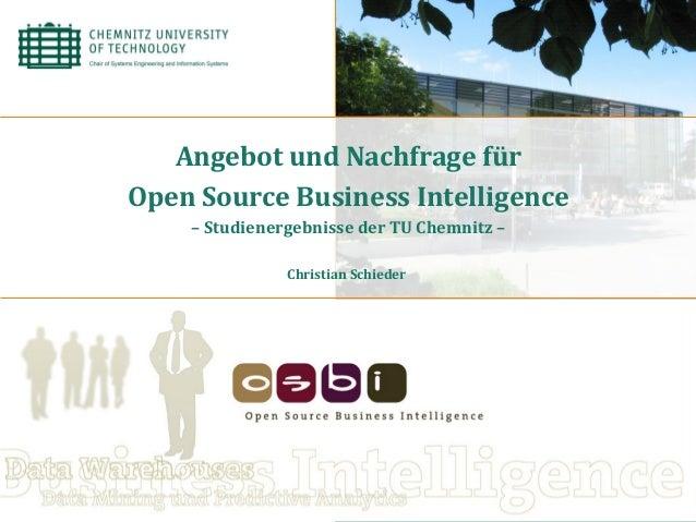 AngebotundNachfragefür OpenSourceBusinessIntelligence –StudienergebnissederTUChemnitz–  ChristianSchieder...