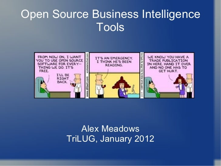Open Source Business Intelligence Tools Alex Meadows TriLUG, January 2012