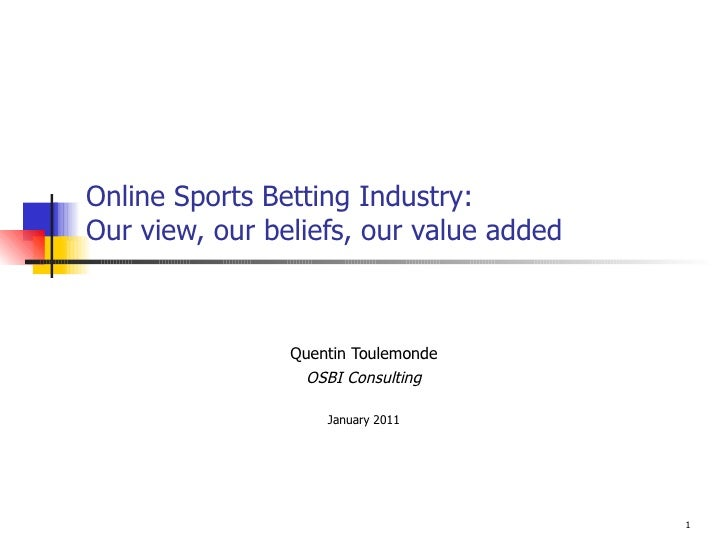 Online Sports Betting Industry: Our view, our beliefs, our value added Quentin Toulemonde OSBI Consulting January 2011