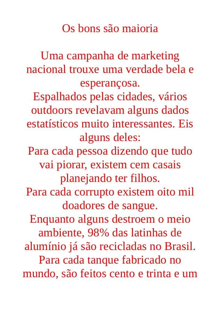 Os bons são maioria    Uma campanha de marketingnacional trouxe uma verdade bela e             esperançosa.  Espalhados pe...