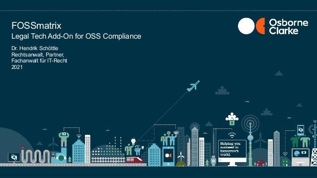 Dr. Hendrik Schöttle Rechtsanwalt, Partner, Fachanwalt für IT-Recht 2021 Legal Tech Add-On for OSS Compliance FOSSmatrix