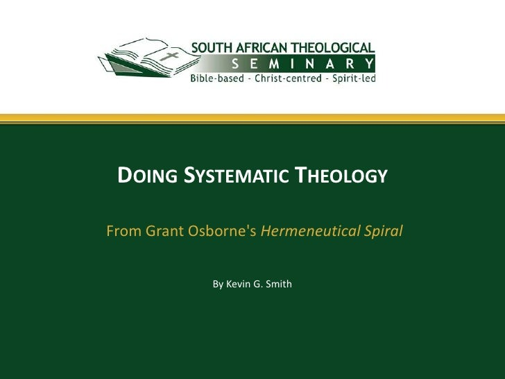 DOING SYSTEMATIC THEOLOGYFrom Grant Osbornes Hermeneutical Spiral              By Kevin G. Smith