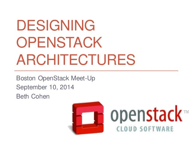 DESIGNING OPENSTACK ARCHITECTURES  Boston OpenStack Meet-Up  September 10, 2014  Beth Cohen