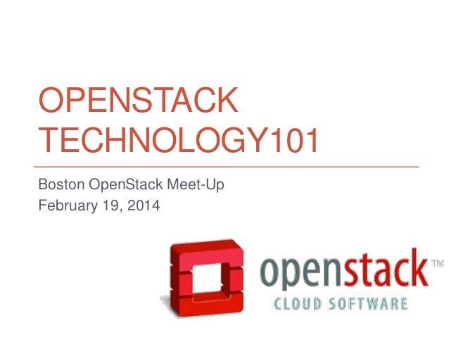 OPENSTACK TECHNOLOGY101 Boston OpenStack Meet-Up February 19, 2014