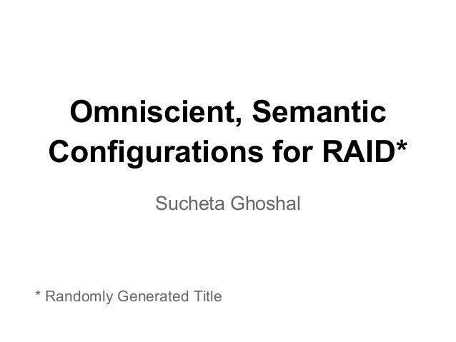 Omniscient, Semantic Configurations for RAID* Sucheta Ghoshal * Randomly Generated Title