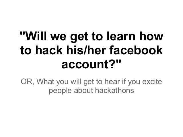 """""""Will we get to learn how to hack his/her facebook account?"""" OR, What you will get to hear if you excite people about hack..."""