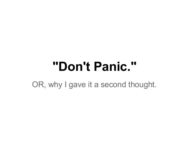 """""""Don't Panic."""" OR, why I gave it a second thought."""