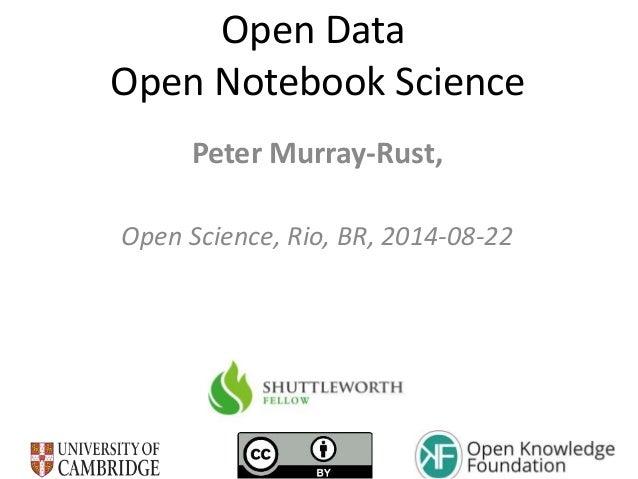 Open Data  Open Notebook Science  Peter Murray-Rust,  Open Science, Rio, BR, 2014-08-22