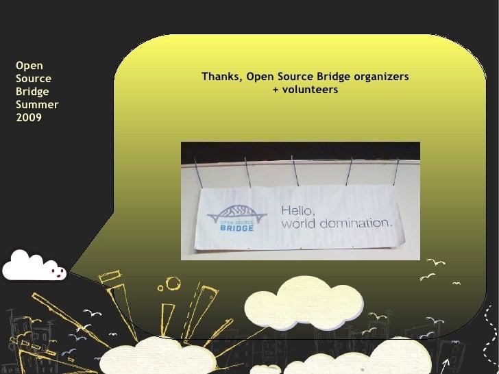 Open Source   Thanks, Open Source Bridge organizers Bridge               + volunteers Summer 2009
