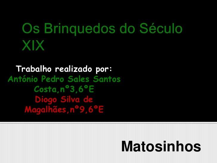 Escola Básica da Senhora da Hora<br />Os Brinquedos do Século XIX<br />Trabalho realizado por:<br />António Pedro Sales Sa...