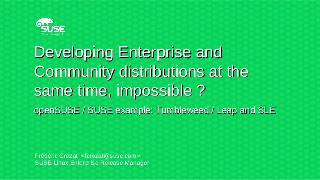 Developing Enterprise andDeveloping Enterprise and Community distributions at theCommunity distributions at the same time,...