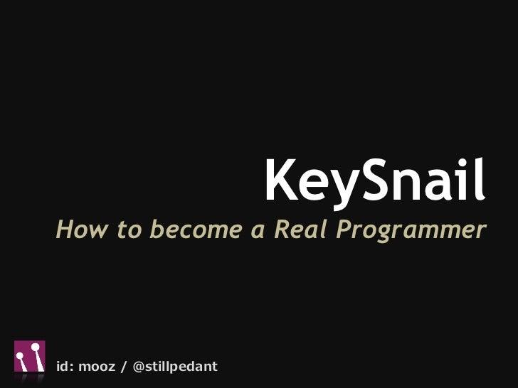 KeySnailHow to become a Real Programmerid: mooz / @stillpedant