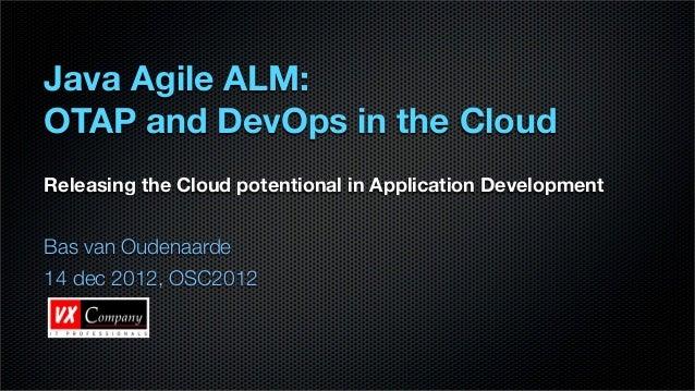 Java Agile ALM:OTAP and DevOps in the CloudReleasing the Cloud potentional in Application DevelopmentBas van Oudenaarde14 ...