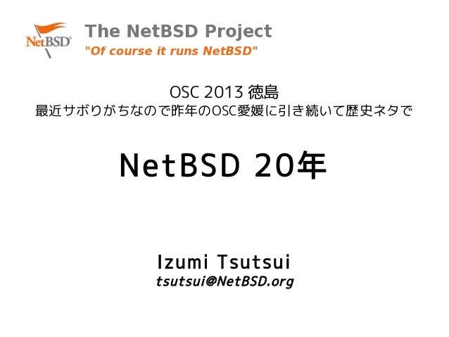 OSC 2013 徳島最近サボりがちなので昨年のOSC愛媛に引き続いて歴史ネタで      NetBSD 20年         Izumi Tsutsui         tsutsui@NetBSD.org