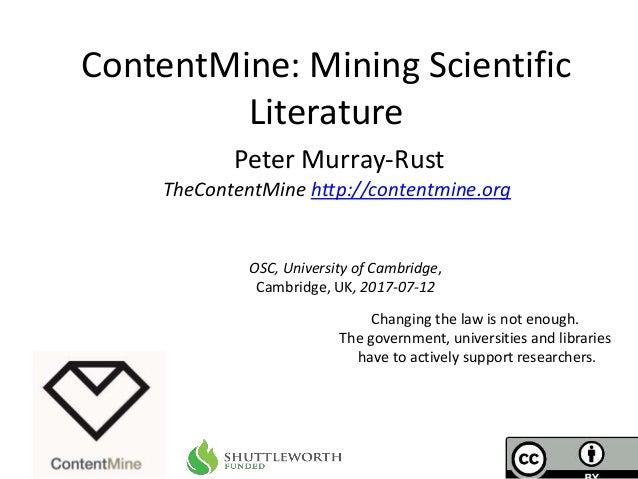 OSC, University of Cambridge, Cambridge, UK, 2017-07-12 ContentMine: Mining Scientific Literature Peter Murray-Rust TheCon...