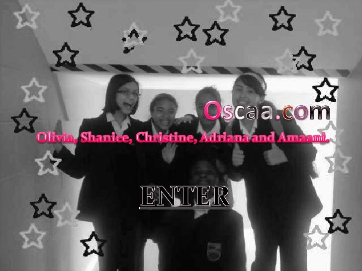 the amazing peeps called  Olivia.      Oscaa are a bunch of Shanice. Christine.    friends called Olivia, Adriana. Amaani...