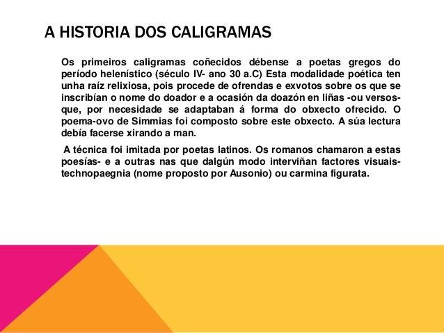 Se existiu algún caligrama en español, non se conserva. Non se exclúe a   posibilidade de que existisen, pero deberon de s...