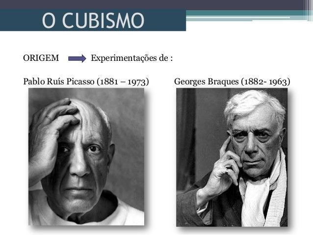O CUBISMOORIGEM Experimentações de :Pablo Ruís Picasso (1881 – 1973) Georges Braques (1882- 1963)