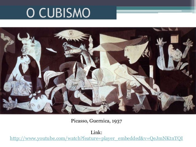 O CUBISMOPicasso, Guernica, 1937Link:http://www.youtube.com/watch?feature=player_embedded&v=QeJmNKtnTQI