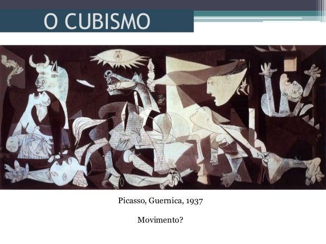 O CUBISMOPicasso, Guernica, 1937Movimento?