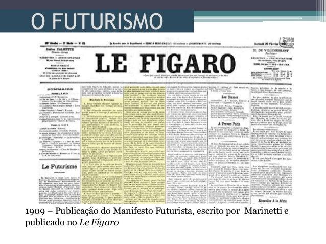 O FUTURISMO1909 – Publicação do Manifesto Futurista, escrito por Marinetti epublicado no Le Fígaro