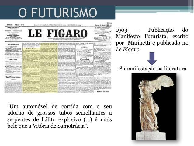 O FUTURISMO1909 – Publicação doManifesto Futurista, escritopor Marinetti e publicado noLe Fígaro1ª manifestação na literat...