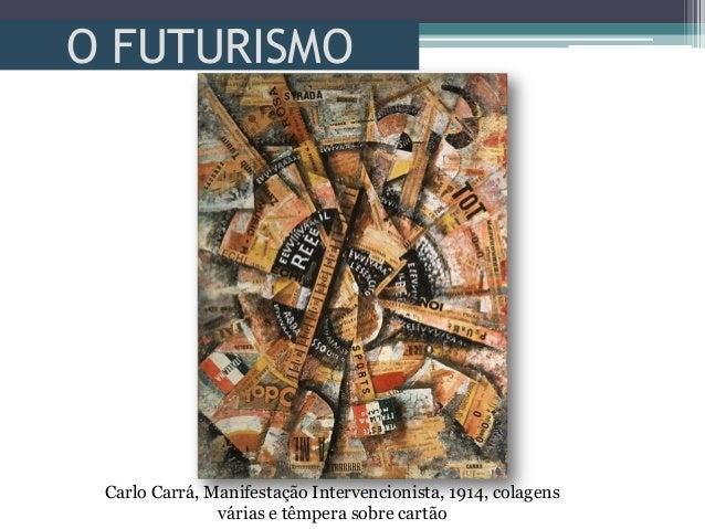 O FUTURISMOCarlo Carrá, Manifestação Intervencionista, 1914, colagensvárias e têmpera sobre cartão