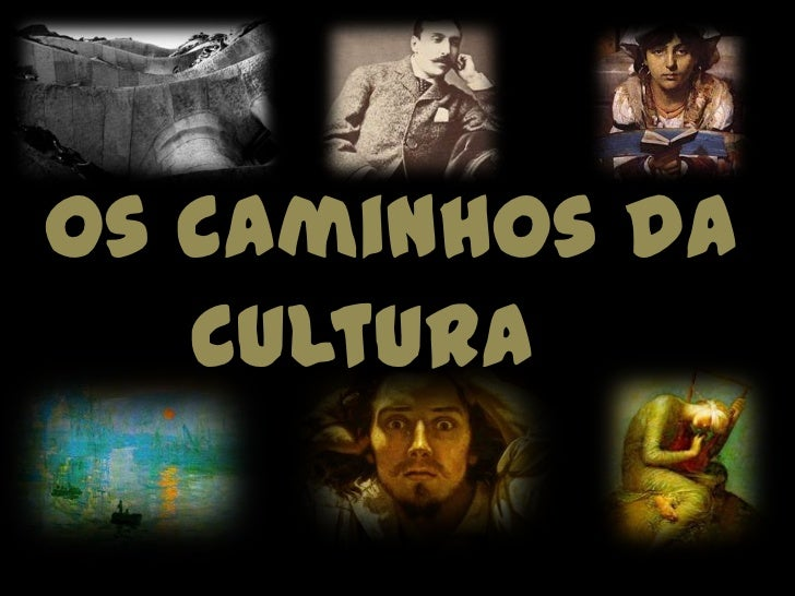 Os caminhos da Cultura<br />