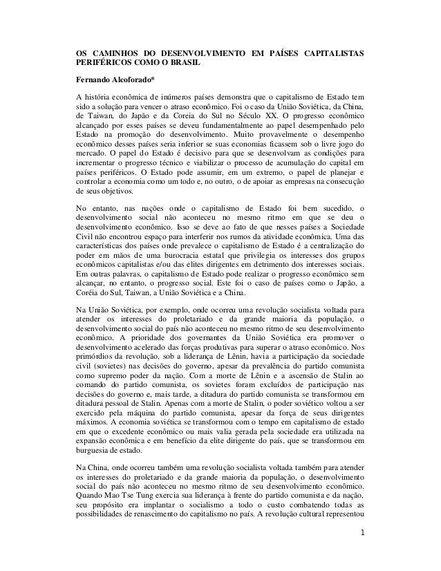 OS CAMINHOS DO DESENVOLVIMENTO EM PAÍSES CAPITALISTAS  PERIFÉRICOS COMO O BRASIL  Fernando Alcoforado*  A história econômi...