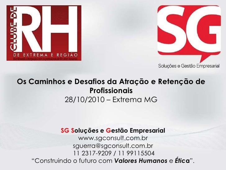 Os Caminhos e Desafios da Atração e Retenção de                       Profissionais                 28/10/2010 – Extrema M...