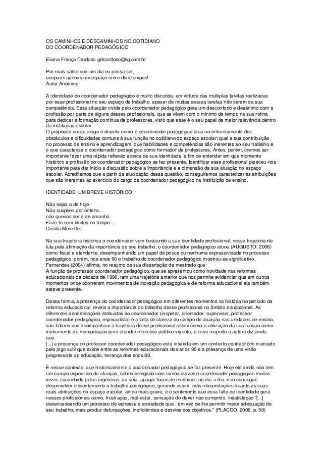 OS CAMINHOS E DESCAMINHOS NO COTIDIANO DO COORDENADOR PEDAGÓGICO Eliana França Cardoso gelcardoso@ig.com.br Por mais sábio...