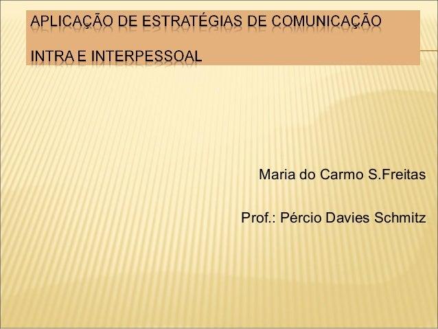 Maria do Carmo S.Freitas  Prof.: Pércio Davies Schmitz