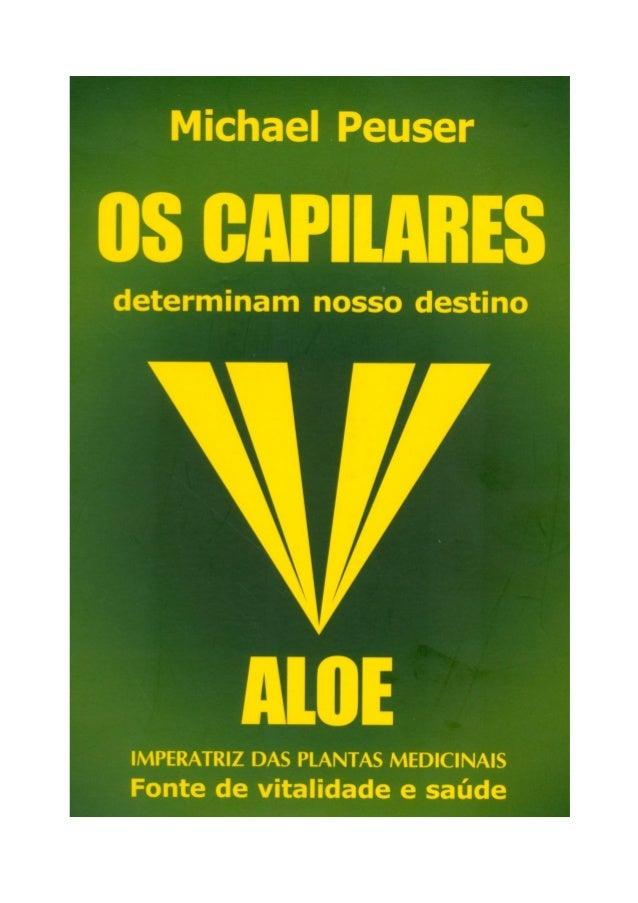 Michael Peuser – Os Capilares Determinam Nosso Destino 1 Os capilares determinam nosso destino Aloe Imperatriz das Plantas...