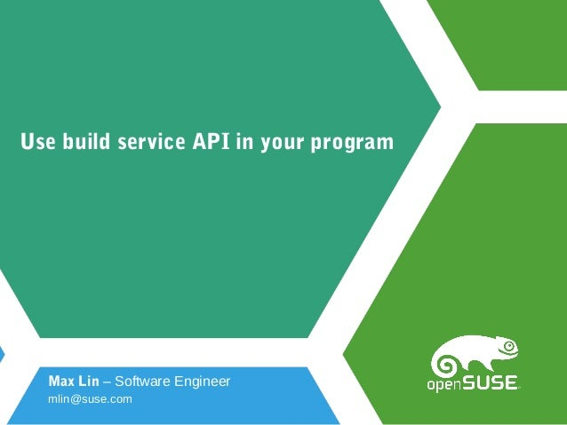 Use build service API in your program Max Lin – Software Engineer mlin@suse.com