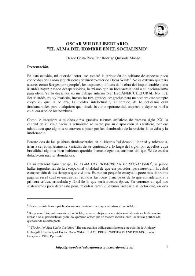 """http://grupodeestudiosgomezrojas.wordpress.com 1 OSCAR WILDE LIBERTARIO. """"EL ALMA DEL HOMBRE EN EL SOCIALISMO"""" Desde Costa..."""