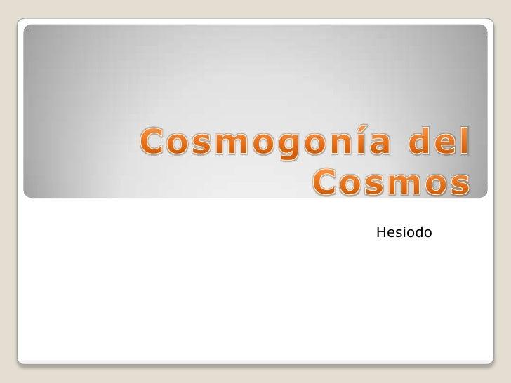 Cosmogonía del Cosmos <br /> Hesiodo    <br />