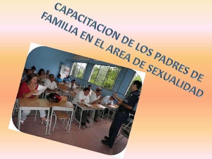 CAPACITACION DE LOS PADRES DE FAMILIA EN EL AREA DE SEXUALIDAD<br />
