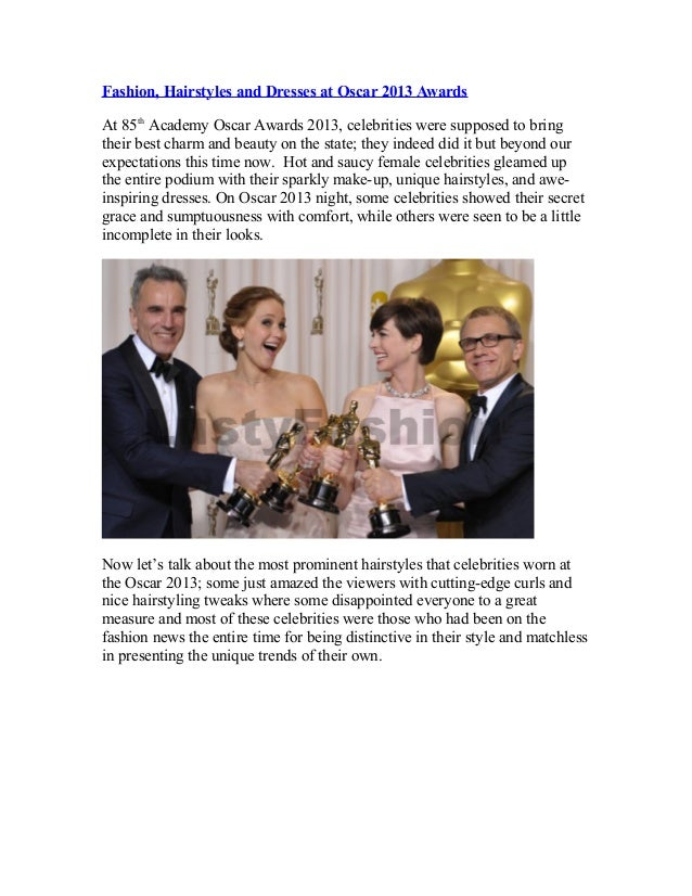 Fashion, Hairstyles and Dresses at Oscar 2013 AwardsAt 85th Academy Oscar Awards 2013, celebrities were supposed to bringt...
