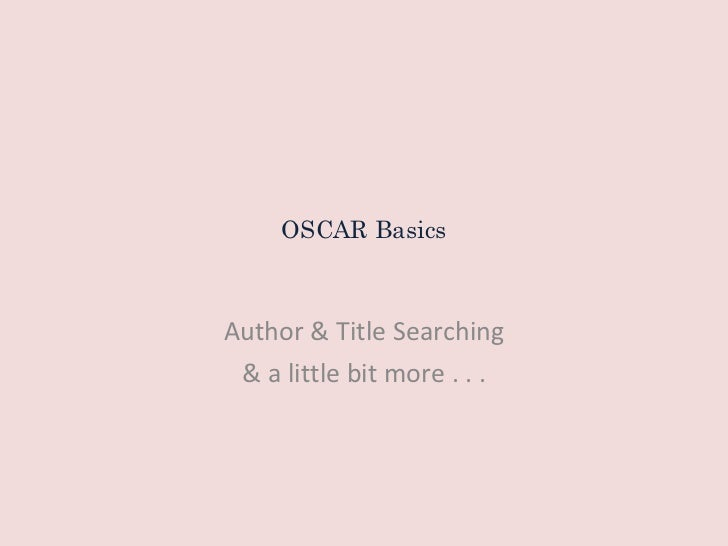 OSCAR Basics Author & Title Searching & a little bit more . . .